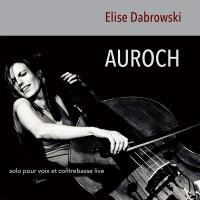 Auroch : solo pour voix et contrebasse live / Elise Dabrowski | Dabrowski, Elise