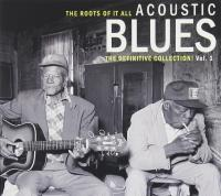 The roots of it all. vol. 1 : acoustic blues, the definitive collection ! |