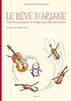 Le rêve d'Ariane : l'histoire du quatuor à cordes racontée aux enfants