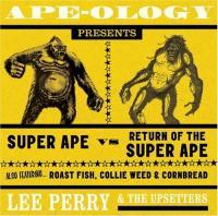 "Ape-ology : Super ape vs Return of the super ape – Roast fish, collie weed & cornbread / Lee Perry & the Upsetters, prod., interp. | Perry, Lee ""Scratch"" (1936-) - Prod.. Producteur. Interprète"