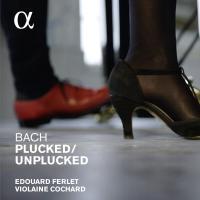 Plucked/unplucked Johann Sebastian Bach, comp. Edouard Ferlet, comp., piano, arrangements Violaine Cochard, clavecin