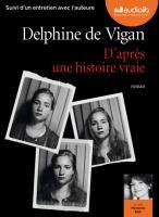 D'après une histoire vraie / Delphine de Vigan | Vigan, Delphine de (1966-....). Auteur