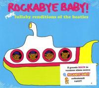 Rockabye baby ! : More lullaby renditions of The Beatles / Beatles, aut.adapté   Beatles (The). Compositeur de l'oeuvre adaptée