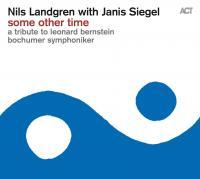 Some other time a tribute to Leonard Bernstein Nils Landgren, trombone, chant Janis Siegel, chant Wolfgang Haffner, batterie Dieter Ilg, contrebasse Jan Lundgren, piano.... [et al.]