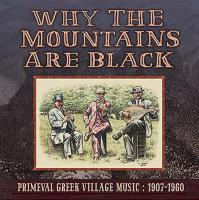 Why the mountains are black : primeval greek village music : 1907-1960 |
