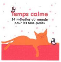 Temps calme : 24 mélodies du monde pour les tout-petits / Françoise Ténier, réal. | Tenier, Françoise. Compilateur
