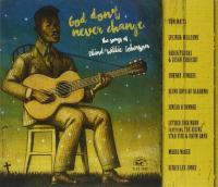 God don't never change : The songs of Blind Willie Johnson