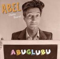 Abuglubu : Abel chante Bourvil / Abel, chant |