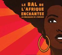 Le bal de l'Afrique enchantée Les Mercenaires de l'Ambiance, groupe. voc. & instr.