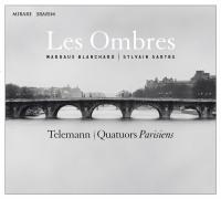 Quatuors Parisiens / Georg Philipp Telemann ; Les Ombres, sous la dir. de Margaux Blanchard et Sylvain Sartre |
