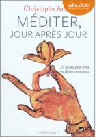 Méditer, jour après jour : 25 leçons pour vivre en pleine conscience / Christophe André   André, Christophe (1956-....). Auteur