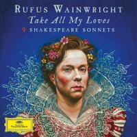 Take all my loves : 9 Shakespeare sonnets | Wainwright, Rufus (1973-....). Chanteur