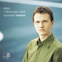 L'œuvre pour piano Ravel, comp. Alexandre Tharaud, piano