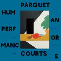 Human performance / Parquet Courts, ens. voc. & instr. | Parquet Courts. Interprète