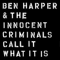 Call it what it is Ben Harper & The Innocent Criminals, groupe vocal et instrumental Ben Harper, comp., chant, guitare