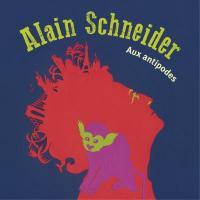 Aux antipodes / Alain Schneider, comp., chant, guit. | Alain Schneider