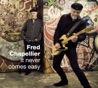 It never comes easy Fred Chapellier, chant, guitare