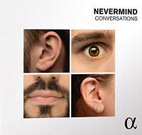 CONVERSATIONS | Nevermind