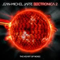 Electronica 2 the heart of noise Jean-Michel Jarre, compositions, arrangements