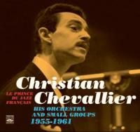 Le prince du jazz français : his orchestra and small groups 1955-1961 | Christian Chevallier (1930-2008). Piano. Chef d'orchestre