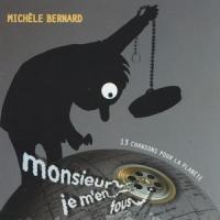 Monsieur je m'en fous : 13 chansons pour la planète / Michèle Bernard | Bernard, Michèle (26 octobre 1947, Lyon -)