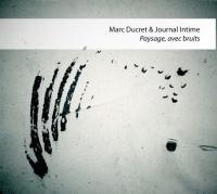 Paysage, avec bruits Marc Ducret, comp., guitare électrique & Journal Intime, trio instrumental