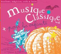 Musique classique pour les enfants, vol. 4 : sorcières, magiciens, trolls et lutins