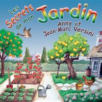Les Secrets de mon jardin / Anny et Jean-Marc Versini | Anny et Jean-Marc Versini. Musicien