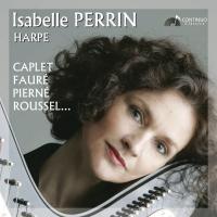 Caplet, Fauré, Pierné, Roussel... / Isabelle Perrin, hrp | Isabelle Perrin