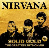 Solid gold : the greatest hits on air | Nirvana. Musicien