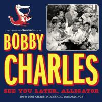 See you later, alligator : 1955-1961 Chess & Imperial recordings | Bobby Charles. Chanteur