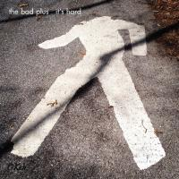 It's hard The Bad Plus, ensemble instrumental