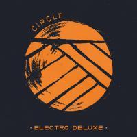 Circle / Electro Deluxe | Electro Deluxe ((Groupe voc. et instr.))