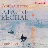 Après un rêve a Fauré récital Volume 1/ Gabriel Fauré, comp. Louis Lortie, piano