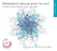 Relaxation douce pour la nuit : Instants bien-être au clair de lune ! | Sylvie Roucoulès