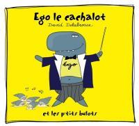Ego le cachalot et les p'tits bulots / David Delabrosse | Delabrosse, David - artiste rennais de chansons françaises