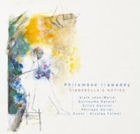 Cinderella's notice Philomène Irawaddy, chant, piano Alain Jean-Marie, piano Guillaume Naturel, saxophones ténor & soprano, flûte traversière... [et al.]