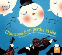 Chansons à en perdre la tête : chansons enfantines à l'époque révolutionnaire / Les Musiciens de Mlle de Guise, ens. instr. |