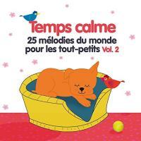 Temps calme : 25 mélodies du monde pour les tout-petits. vol. 2 / Françoise Ténier, réal. | Tenier, Françoise. Compilateur