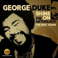 Shine on, the anthology : the Epic years 1977-1984 | Duke, George (1946-2013)