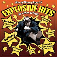 Explosive hits : Son of Dave plays 13 explosive hits by other artists