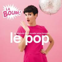 Pop la boum ! (Le) : les chansons de la nouvelle scène française | Compilation