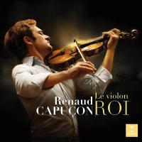 Le Violon roi / Renaud Capuçon, vl. | Capuçon, Renaud (1976-....). Musicien. Vl.