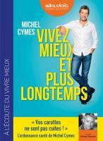 Vivre mieux et plus longtemps | Cymes, Michel (1957-....)