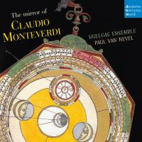 Mirror of Claudio Monteverdi (The) / Claudio Monteverdi, comp. |