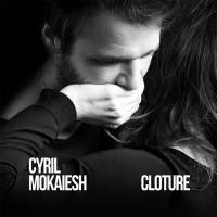CLOTURE | Mokaiesh, Cyril