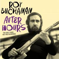 After hours : the early years 1957-1962 recordings | Buchanan, Roy (1939-1988)