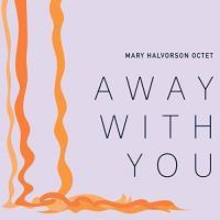 Away with you / Mary Halvorson, guit. | Halvorson, Mary - guitariste. Interprète
