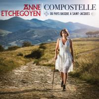 Compostelle : Du Pays basque à Saint-Jacques / Anne Etchegoyen | Etchegoyen, Anne (1980) - Chanteuse, auteur-compositeur basque