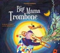 Big Mama Trombone | Clément, Claude